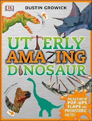 Utterly Amazing Dinosaur Packed with Pop-ups, Flaps, and Prehistoric Facts! by Dustin Growick