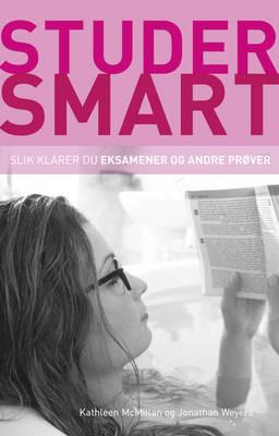 Studer smart: Slik klarer du eksamener og andre prover by Kathleen McMillan, Jonathan Weyers
