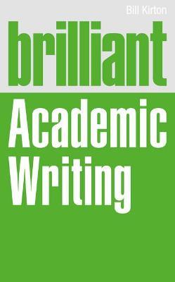 Brilliant Academic Writing by Bill Kirton