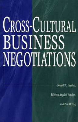 Cross-cultural Business Negotiations by Donald W. Hendon, Rebecca Angeles (Assistant Professor, Management Information Systems, Azusa Pacific University, USA) Hendon,