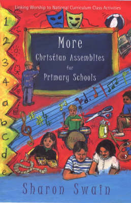 More Christian Assemblies for Primary Schools by Sharon J. Swain