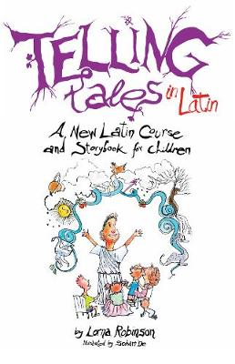 Telling Tales in Latin A New Latin Course and Storybook for Children by Robinson