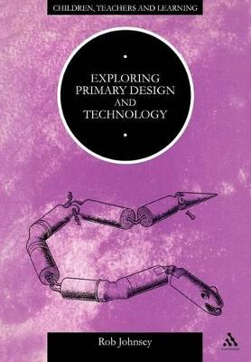 Exploring Primary Design and Technology by Rob Johnsey