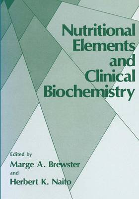 Nutritional Elements and Clinical Biochemistry by Marge A. Brewster