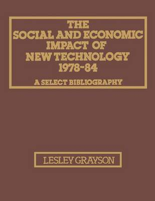 The Social and Economic Impact of New Technology 1978-84: A Select Bibliography by Leslie E. Grayson