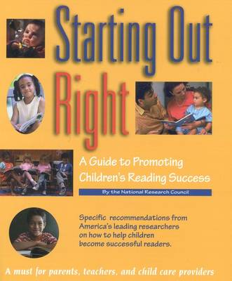 Starting Out Right A Guide to Promoting Children's Reading Success by National Research Council, Division of Behavioral and Social Sciences and Education, Cognitive, and Sensory  Board on Behavioral