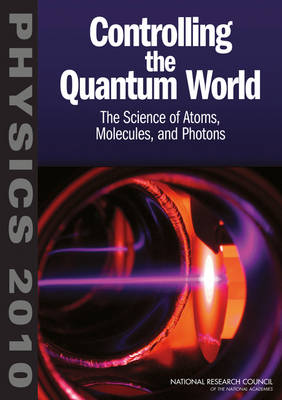 Controlling the Quantum World The Science of Atoms, Molecules, and Photons by Committee on AMO2010, Board on Physics and Astronomy, Division on Engineering and Physical Sciences, National Research Council