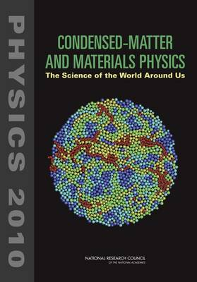 Condensed-Matter and Materials Physics The Science of the World Around Us by Committee on CMMP 2010, Solid State Sciences Committee, Board on Physics and Astronomy, Division on Engineering and Physical Scien