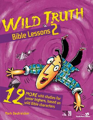 Wild Truth Bible Lessons 2 12 More Wild Studies for Junior Highers, Based on Wild Bible Characters by Mark Oestreicher