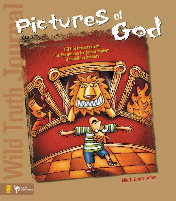 Wild Truth Journal-Pictures of God 50 Life Lessons from the Scriptures for Junior Highers and Middle Schoolers by Mark Oestreicher, Todd Temple