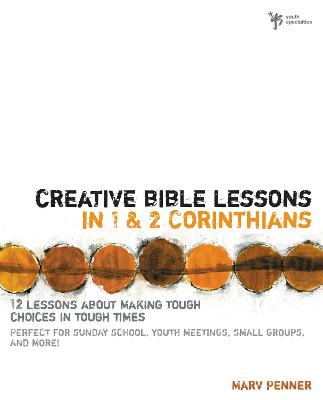 Creative Bible Lessons in 1 and 2 Corinthians 12 Lessons About Making Tough Choices in Tough Times by Marv Penner