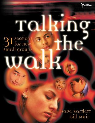 Talking the Walk 31 Sessions for New Small Groups by Dave Bartlett, Bill Muir