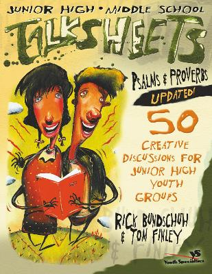 Junior High and Middle School Talksheets Psalms and Proverbs-Updated! 50 Creative Discussions for Junior High Youth Groups by Rick Bundschuh, Tom Finley