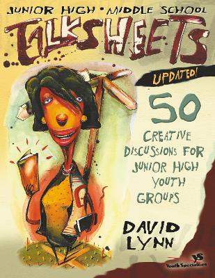 Junior High and Middle School Talksheets-Updated! 50 Creative Discussions for Junior High Youth Groups by David Lynn
