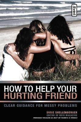 How to Help Your Hurting Friend Clear Guidance for Messy Problems by Susie Shellenberger