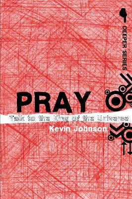 Pray Talk to the King of the Universe by Kevin Johnson