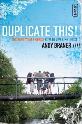 Duplicate This! Showing Your Friends How to Live Like Jesus by Andy Braner