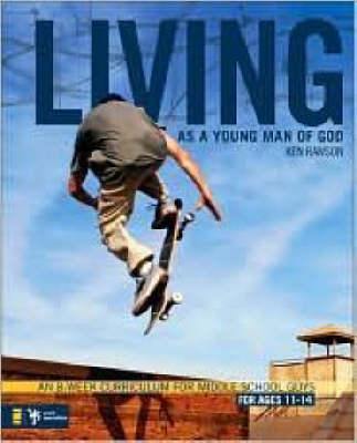 Living as a Young Man of God An 8-week Curriculum for Middle School Guys by Ken Rawson