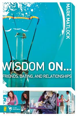 Wisdom on Friends, Dating, and Relationships by Mark Matlock