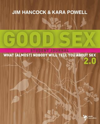 Good Sex 2.0: What (Almost) Nobody Will Tell You about Sex A Student Journal by Jim Hancock, Kara E. Powell