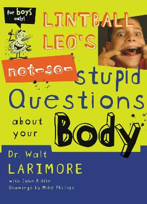Lintball Leo's Not-so-stupid Questions About Your Body by Walter L., MD Larimore, John Riddle