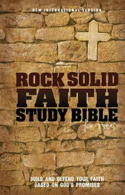 Rock Solid Faith Study Bible for Teens, NIV Build and Defend Your Faith Based on God's Promises by Various Authors