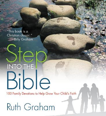 Step Into the Bible 100 Family Devotions to Help Grow Your Child's Faith by Ruth Graham