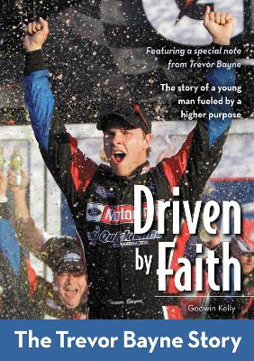 Driven by Faith: The Trevor Bayne Story by Godwin Kelly