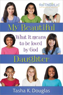My Beautiful Daughter What It Means to Be Loved by God by Tasha Douglas