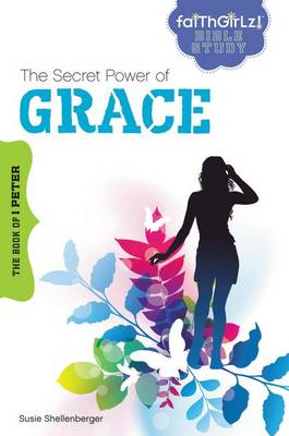 The Secret Power of Grace The Book of 1 Peter by Susie Shellenberger