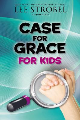 Case for Grace for Kids by Lee Strobel, Jesse Florea