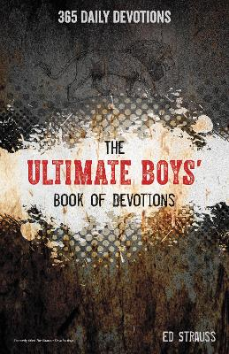 The Ultimate Boys' Book of Devotions 365 Daily Devotions by Ed Strauss