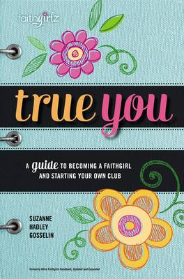 True You A Guide to becoming a Faithgirl and starting your own club by Suzanne Hadley Gosselin