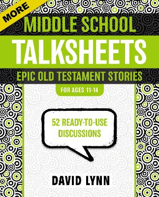 More Middle School Talksheets, Epic Old Testament Stories 52 Ready-to-use Discussions by David Lynn