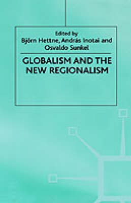 Globalism and the New Regionalism Volume 1 by Bjeorn Hettne, Osvaldo Sunkel, Andras Inotai