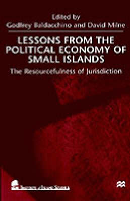 Lessons From the Political Economy of Small Islands The Resourcefulness of Jurisdiction by Godfrey Baldacchino