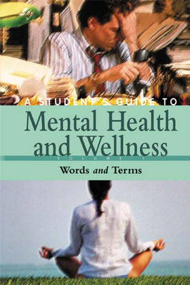 A Student's Guide to Mental Health & Wellness [4 volumes] by Creative Media Applications