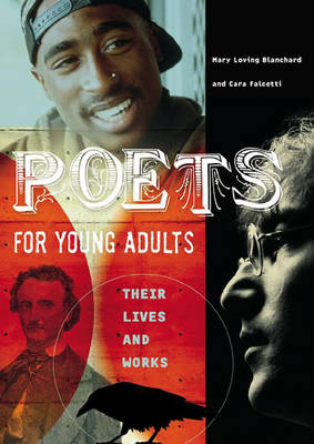 Poets for Young Adults Their Lives and Works by Mary Loving Blanchard, Cara Falcetti