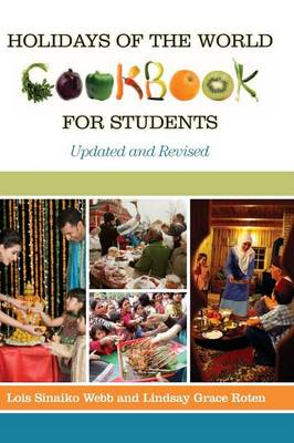 Holidays of the World Cookbook for Students, 2nd Edition by Lois Sinaiko Webb, Lindsay Grace Cardella