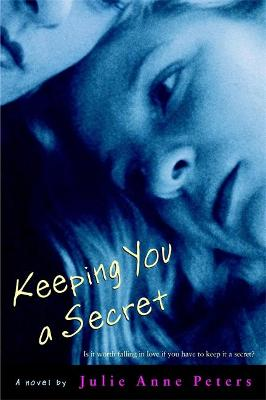 Keeping You A Secret by Julie Anne Peters