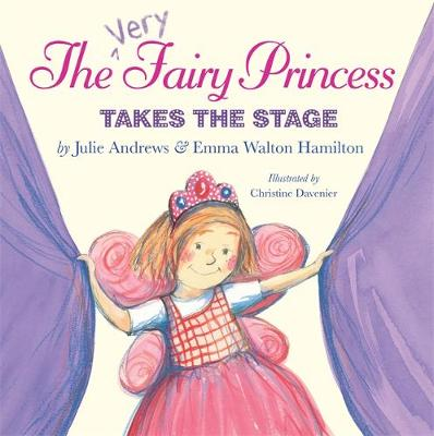 The Very Fairy Princess Takes The Stage by Julie Andrews Edwards, Emma Walton Hamilton