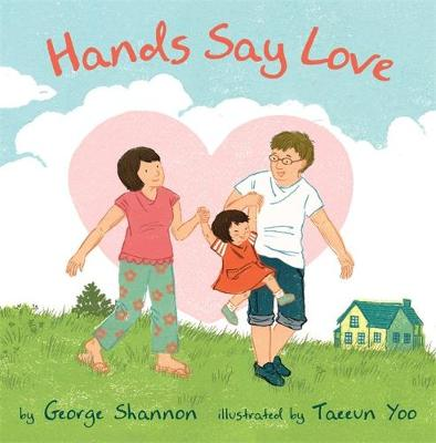 Hands Say Love by George Shannon, Taeeun Yoo