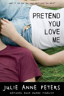 Pretend You Love Me by Julie Anne Peters
