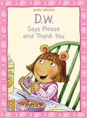 D.W. Says Please And Thank You by Marc Brown