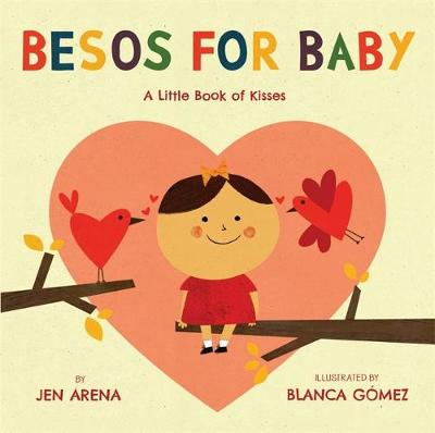 Besos for Baby A Little Book of Kisses by Jen Arena