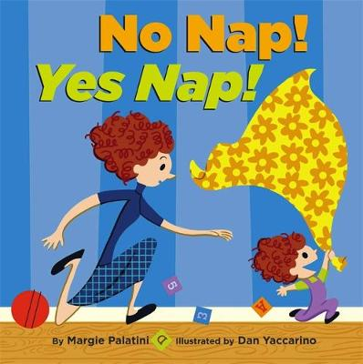 No Nap! Yes Nap! by Marge Palatini, Dan Yaccarino