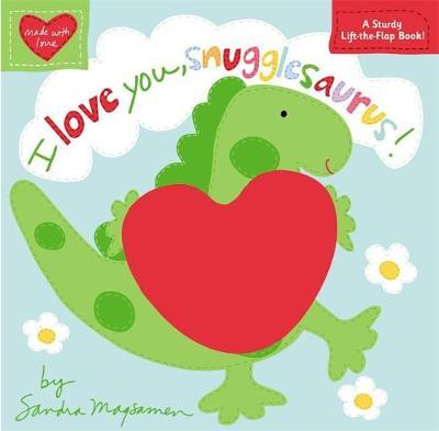 I Love You, Snugglesaurus! by Sandra Magsamen