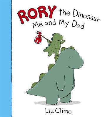 Rory the Dinosaur: Me and My Dad by Liz Climo