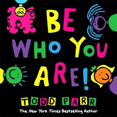 Be Who You Are by Todd Parr