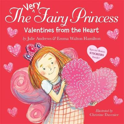 The Very Fairy Princess: Valentines From The Heart by Julie Andrews, Emma Walton Hamilton